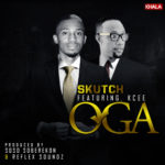 Skutch – Oga ft. Kcee
