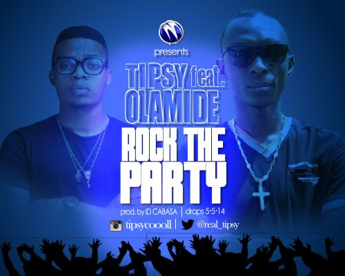 Tipsy ft. Olamide - ROCK THE PARTY [prod. by ID Cabasa] Artwork-tooXclusive.com