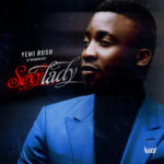 Yemi Rush – Sexy Lady ft. Reminisce
