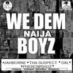 Jahborne, Tha Suspect, DXL & Pherowshuz – We Dem Naija Boyz