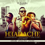 DJ Kentalky – Headache ft. Yemi Alade & Dammy Krane (Prod by Spellz)