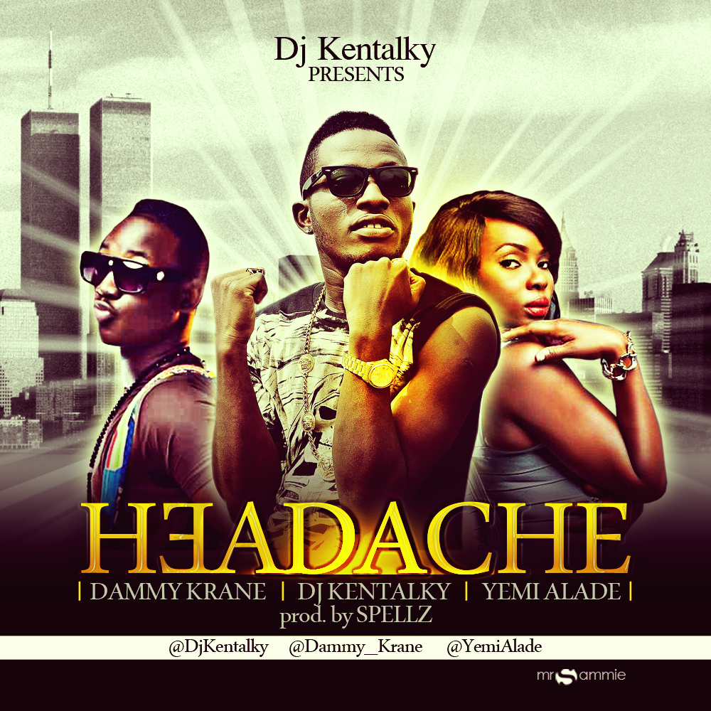 DJ Kentalky - Headache ft. Yemi Alade & Dammy Krane-ART-tooXclusive.com