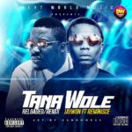 Jaywon – Tana Wole (Remix) ft. Reminisce + Reloaded
