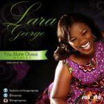 Lara George – You Alone Oluwa (Medley)