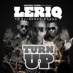 Leriq – Turn Up ft. Burna Boy & Phyno