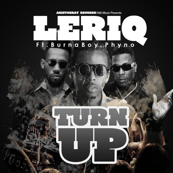 LeriQ-Turn-up-ft.-Burna-Boy-and-Phyno-Art-tooXclusive.com