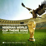 Oscar – Nigerian World Cup Theme ft. Banky W & IBK Spaceshipboi