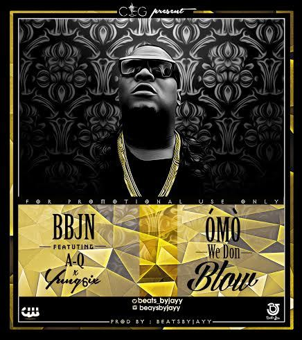 BBJN - Omo We Don Blow ft. A-Q & Yung6ix-Art-tooXclusive.com