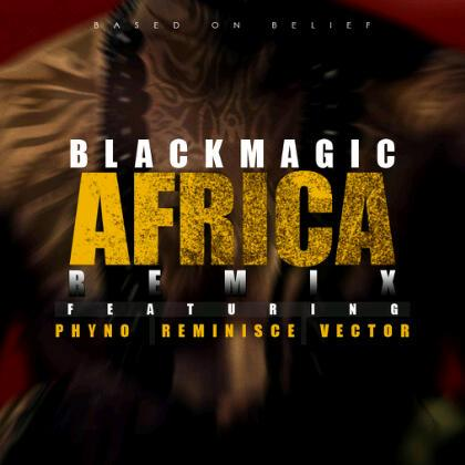 BlackMagic - Africa (Remix) ft. Phyno, Reminisce & Vector-Art-tooXclusive.com