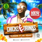 Blackah – Chicks & Drinks ft. Ice Prince