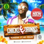Blackah – Chicks & Drinks ft. Ice Prince