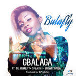 Butafly – Gbalaga ft. DJ Humility, Splash & Brown Shuga