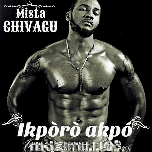 Mista Chivagu - Ikporo Akpo_tooXclusive.com