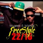 Wizkid & Mugeez of R2Bees – Freestyle: 22/16