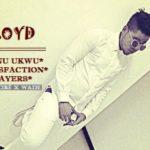 Lloyd – Nmanu Ukwu + Satisfaction + Prayers