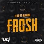 H.O.D – Frosh ft. Olamide