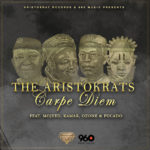 The Aristokrats – Carpe Diem ft. Mojeed, Kamar, Ozone & Pucado
