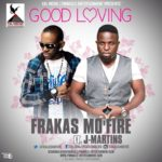 Frakas Mo'fire –  Good Loving ft J. Martins