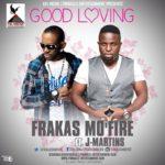 Frakas Mo'fire –  Good Loving ft J. Martins
