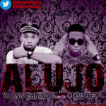 Young Chrisco – Alujo Ft. Toubey (Prod. By Dj Klem)