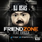 DJ Osas – Friend Zone ft. Erigga
