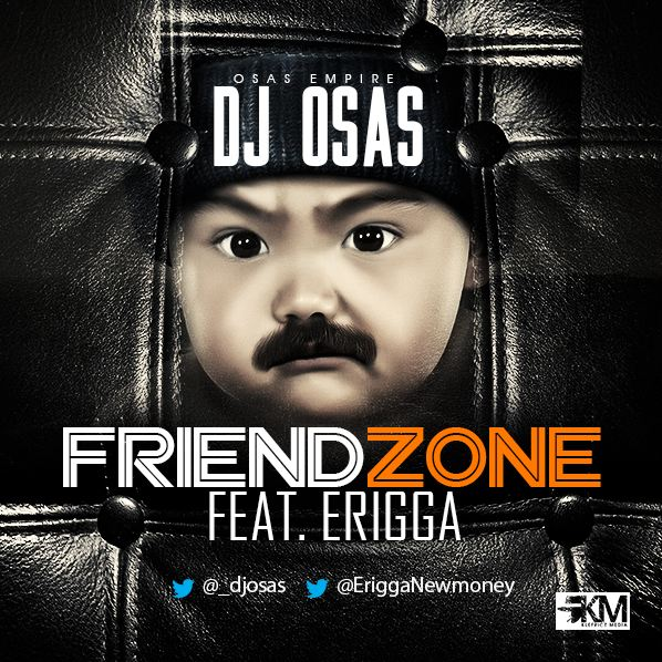 DJ Osas - Friend Zone ft. Erigga-Art-tooXclusive.com