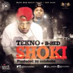 Tekno & B-Red – Shoki (Prod by Selebobo)