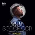 D-Black – Son Of God ft. Bisa Kdei