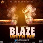 Kay Switch – Blaze With Me (Sam Smith Cover)