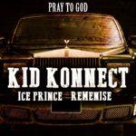 Kid Konnect, Ice Prince & Reminisce – Pray To God