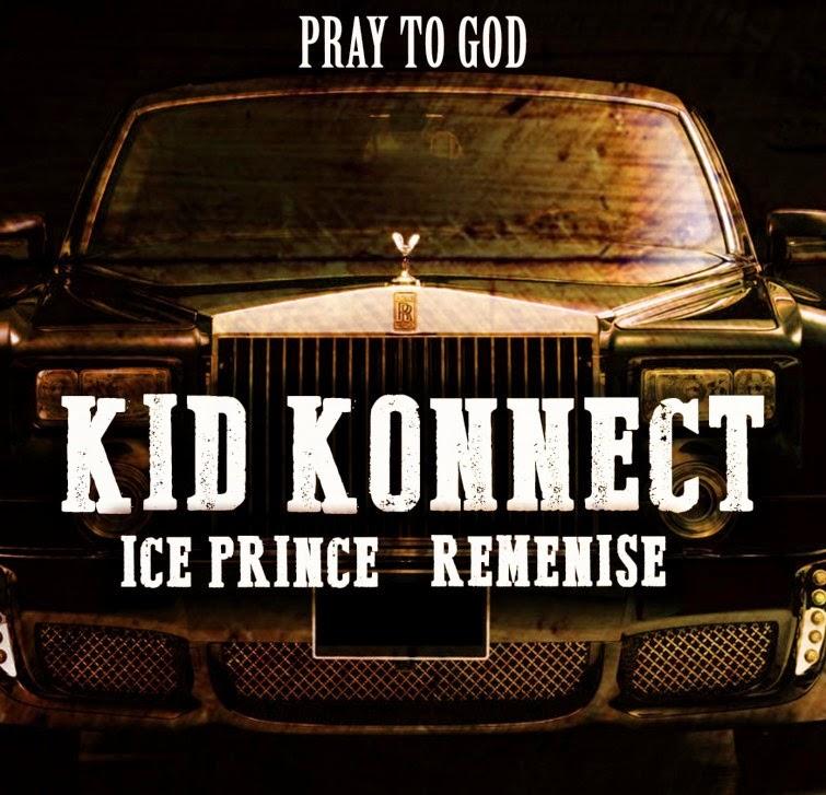 Kid Konnect, Ice Prince & Reminisce - Pray To God-Art-tooXclusive.com