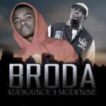 Kuebounce – Broda ft. Modenine