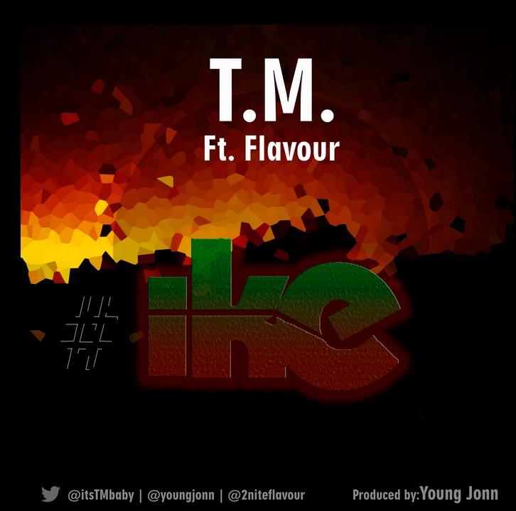 TM - Ike ft. Flavour-Art-tooXclusive.com