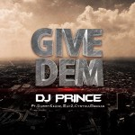 DJ Prince  – Give Dem Ft. Dammy Krane, Mac 2 & Cynthia Morgan