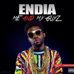 Endia – Me And My Guyz (Prod by Chopstix)