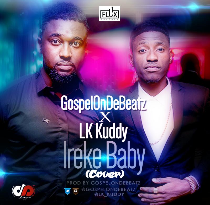 GospelOnDeBeatz - Ireke Baby ft. LK Kuddy-ART