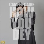Camper Caine – How You Dey