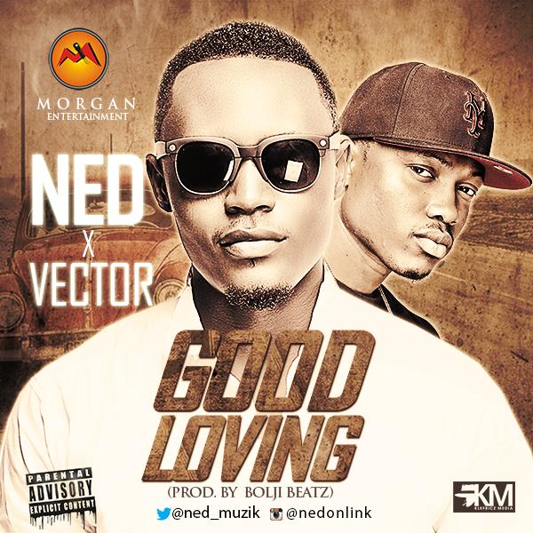 Ned X Vector – Good Loving-Art-tooXclusive.com