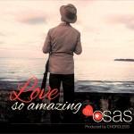 Osas – Love So Amazing