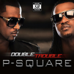P-Square – Collabo Ft. Don Jazzy