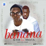 Slyde – Banana Remix ft. Timaya