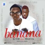 """Slyde x Timaya – """"Banana Remix"""" (Prod. JayPizzle)"""