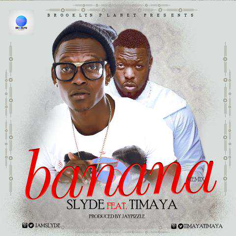 Slyde - Banana Remix ft  Timaya « tooXclusive