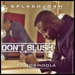 SplashJosh – Don't Blush ft TosinDOLA