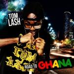 Tom Lash – Road to Ghana Ft. Sandaz Black