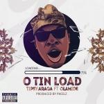 Tipsy Araga – O Tin Load ft. Olamide (Prod by Pheelz)