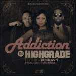Addiction – High Grade Ft Runtown (Prod. By RunDaTrax)