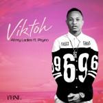 Viktoh – All My Ladies ft. Phyno