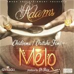 VJ Adams – Melo ft. Chidinma & Oritse Femi