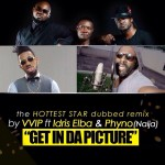 VVIP – Get In Da Picture (Selfie Remix) ft. Idris Elba & Phyno